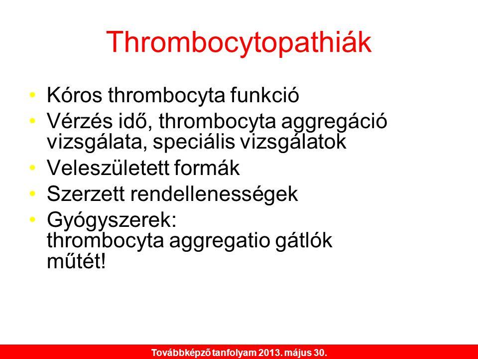 Továbbképző tanfolyam 2013. május 30. Thrombocytopathiák •Kóros thrombocyta funkció •Vérzés idő, thrombocyta aggregáció vizsgálata, speciális vizsgála