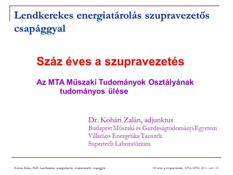 Kohári Zalán, PhD: Lendkerekes energiatárolás szupravezetős csapággyal 100 éves a szupravezetés, MTA MTO, 2011. nov. 10. Lendkerekes energiatárolás sz