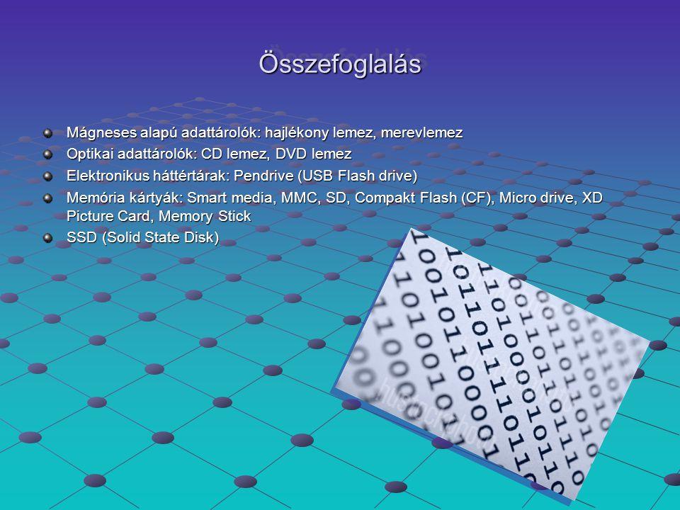 ÖsszefoglalásÖsszefoglalás Mágneses alapú adattárolók: hajlékony lemez, merevlemez Optikai adattárolók: CD lemez, DVD lemez Elektronikus háttértárak: