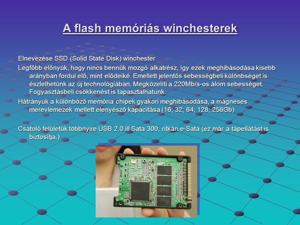 A flash memóriás winchesterek Elnevezése SSD (Solid State Disk) winchester Legfőbb előnyük, hogy nincs bennük mozgó alkatrész, így ezek meghibásodása
