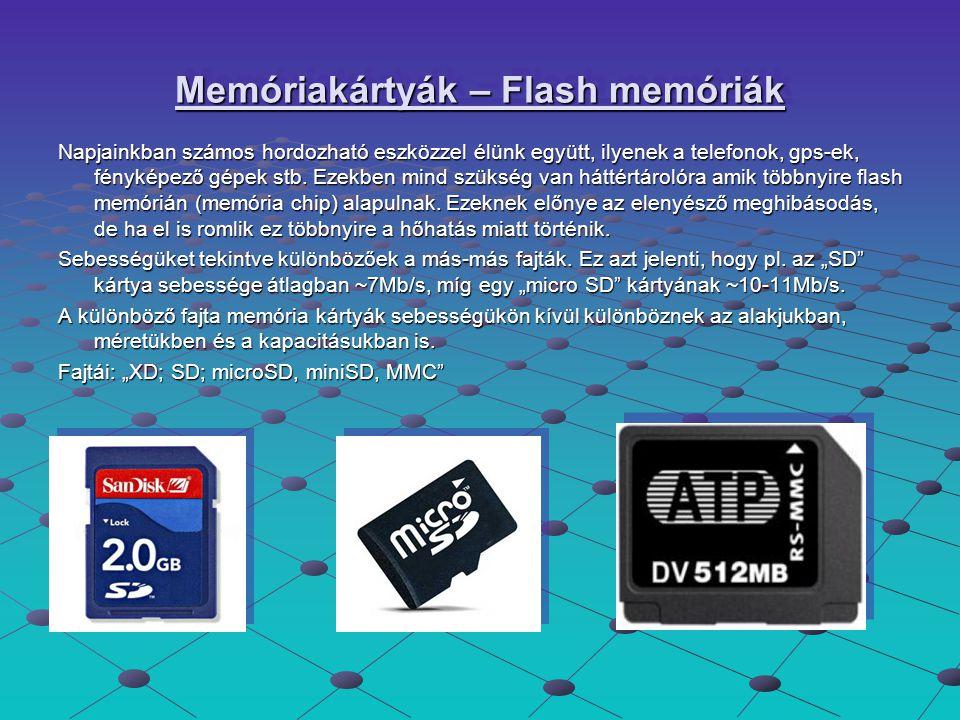 Memóriakártyák – Flash memóriák Napjainkban számos hordozható eszközzel élünk együtt, ilyenek a telefonok, gps-ek, fényképező gépek stb. Ezekben mind
