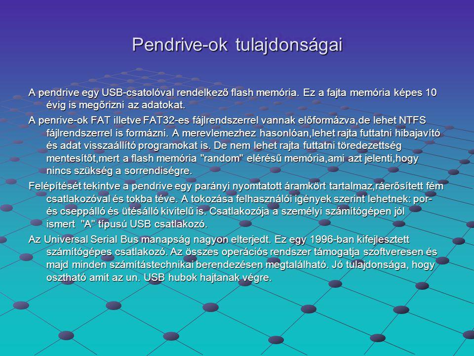 ÖsszefoglalásÖsszefoglalás Mágneses alapú adattárolók: hajlékony lemez, merevlemez Optikai adattárolók: CD lemez, DVD lemez Elektronikus háttértárak: Pendrive (USB Flash drive) Memória kártyák: Smart media, MMC, SD, Compakt Flash (CF), Micro drive, XD Picture Card, Memory Stick SSD (Solid State Disk)