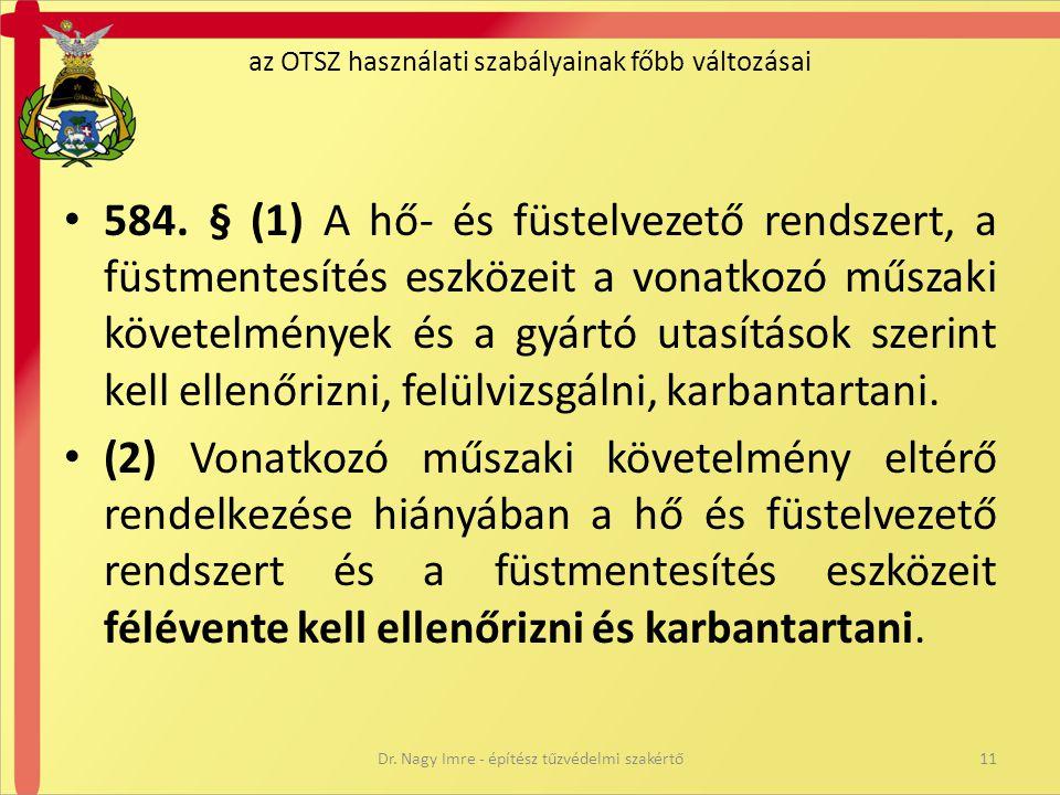 az OTSZ használati szabályainak főbb változásai • 584. § (1) A hő- és füstelvezető rendszert, a füstmentesítés eszközeit a vonatkozó műszaki követelmé