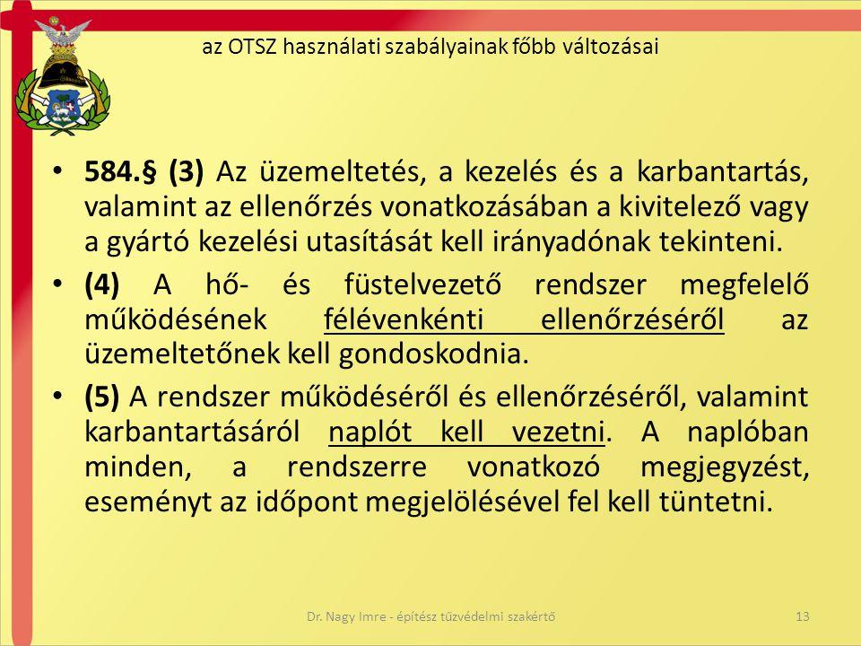 • 584.§ (3) Az üzemeltetés, a kezelés és a karbantartás, valamint az ellenőrzés vonatkozásában a kivitelező vagy a gyártó kezelési utasítását kell irá