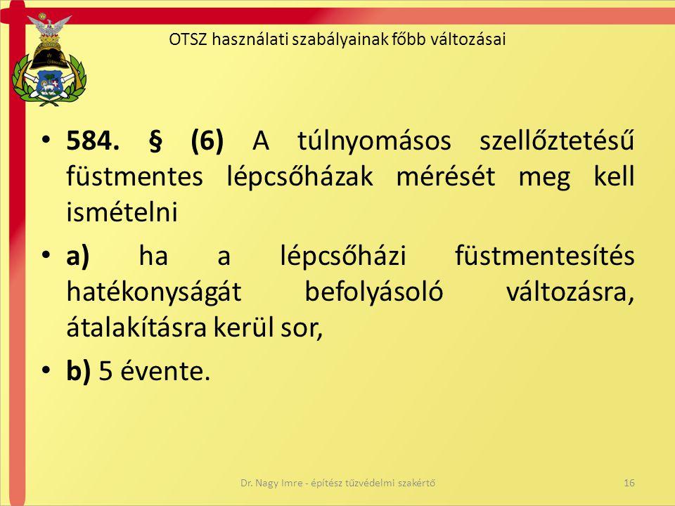 • 584. § (6) A túlnyomásos szellőztetésű füstmentes lépcsőházak mérését meg kell ismételni • a) ha a lépcsőházi füstmentesítés hatékonyságát befolyáso