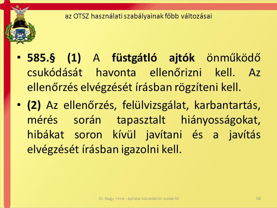 • 585.§ (1) A füstgátló ajtók önműködő csukódását havonta ellenőrizni kell. Az ellenőrzés elvégzését írásban rögzíteni kell. • (2) Az ellenőrzés, felü