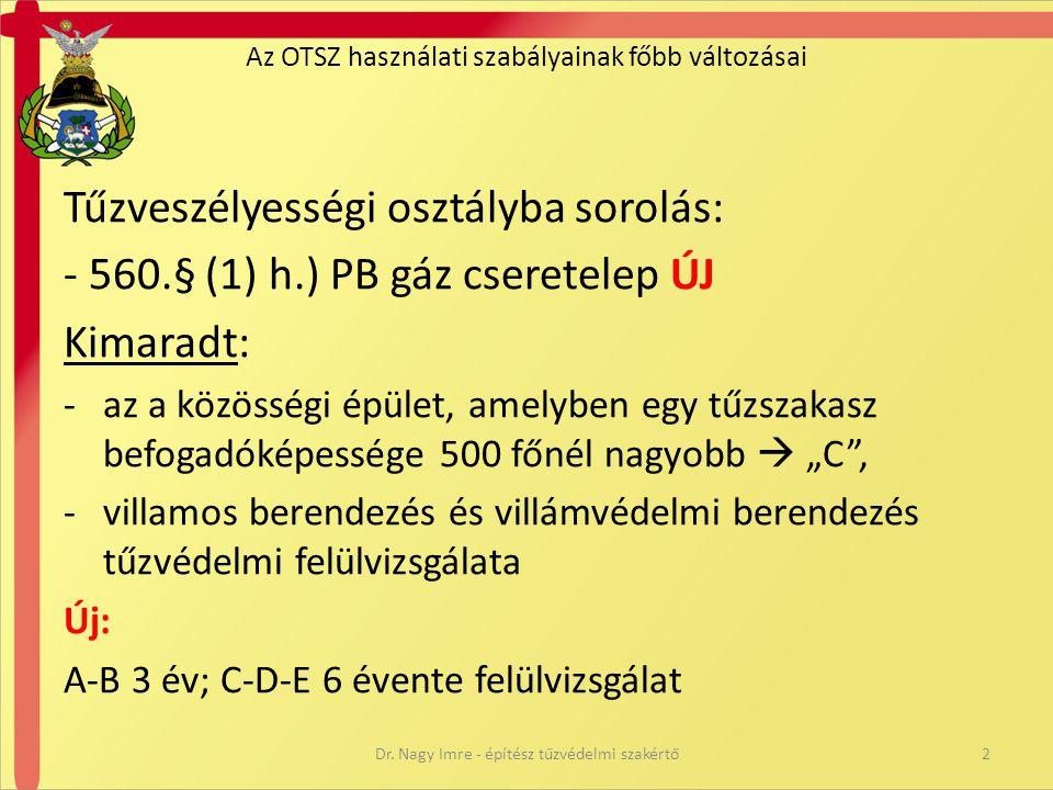 Az OTSZ használati szabályainak főbb változásai Tűzveszélyességi osztályba sorolás: - 560.§ (1) h.) PB gáz cseretelep ÚJ Kimaradt: -az a közösségi épü