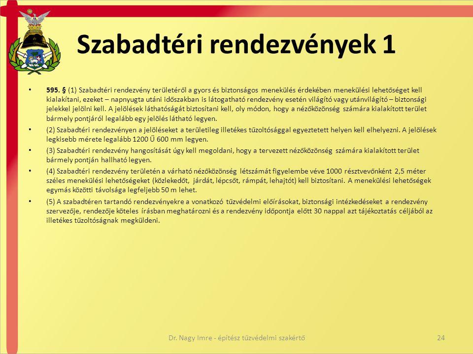 Szabadtéri rendezvények 1 • 595. § (1) Szabadtéri rendezvény területéről a gyors és biztonságos menekülés érdekében menekülési lehetőséget kell kialak