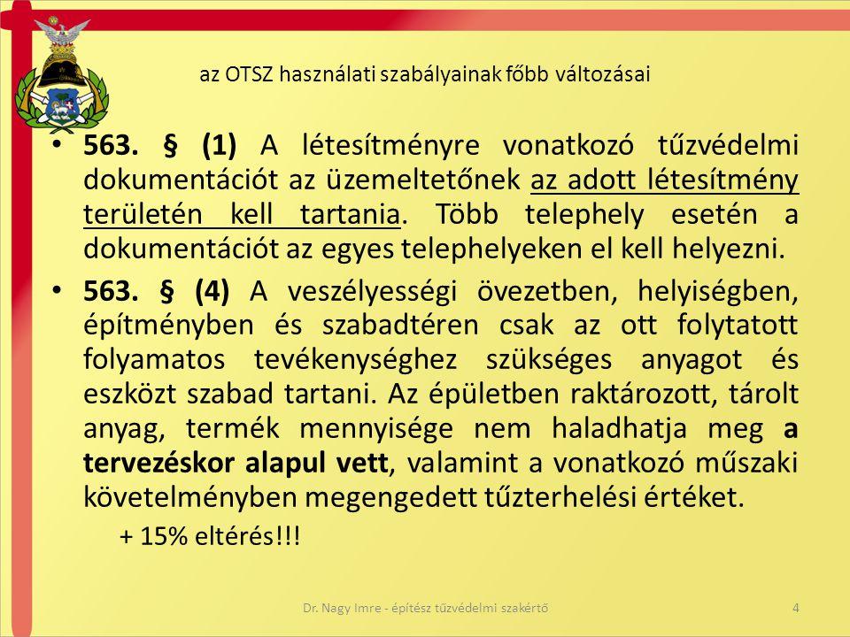 az OTSZ használati szabályainak főbb változásai • 563. § (1) A létesítményre vonatkozó tűzvédelmi dokumentációt az üzemeltetőnek az adott létesítmény