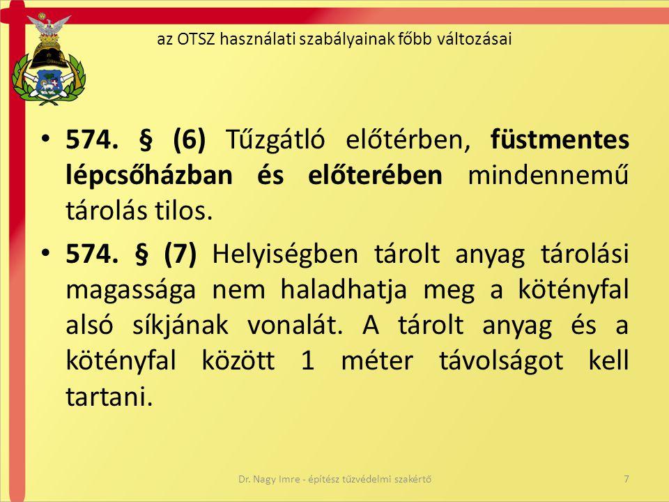 az OTSZ használati szabályainak főbb változásai • 574. § (6) Tűzgátló előtérben, füstmentes lépcsőházban és előterében mindennemű tárolás tilos. • 574