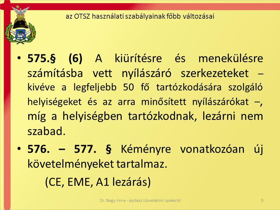 • 575.§ (6) A kiürítésre és menekülésre számításba vett nyílászáró szerkezeteket – kivéve a legfeljebb 50 fő tartózkodására szolgáló helyiségeket és a