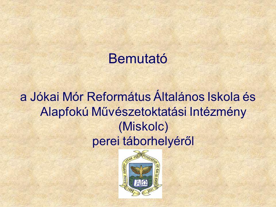 Bemutató a Jókai Mór Református Általános Iskola és Alapfokú Művészetoktatási Intézmény (Miskolc) perei táborhelyéről