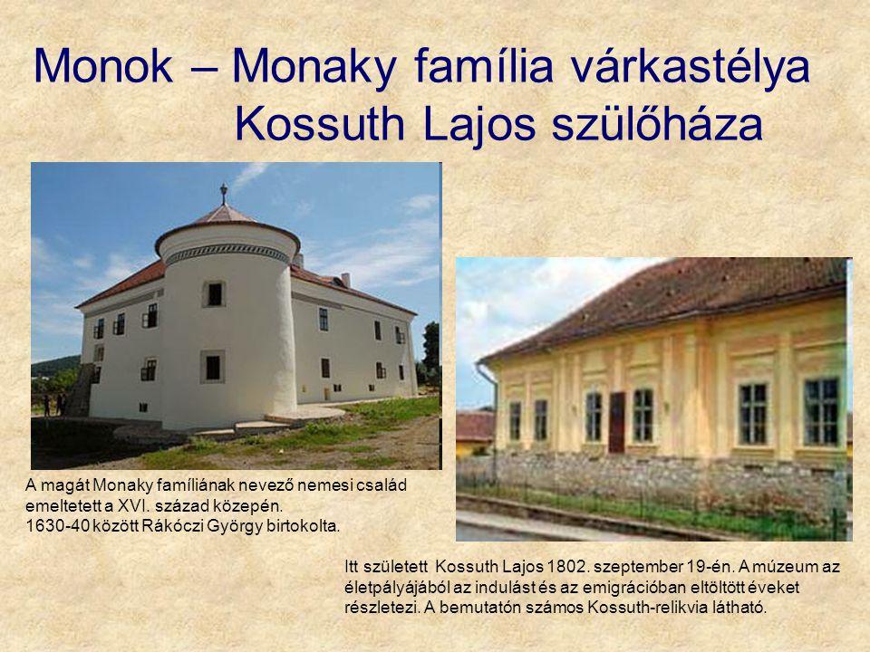 Monok – Monaky família várkastélya Kossuth Lajos szülőháza Itt született Kossuth Lajos 1802. szeptember 19-én. A múzeum az életpályájából az indulást