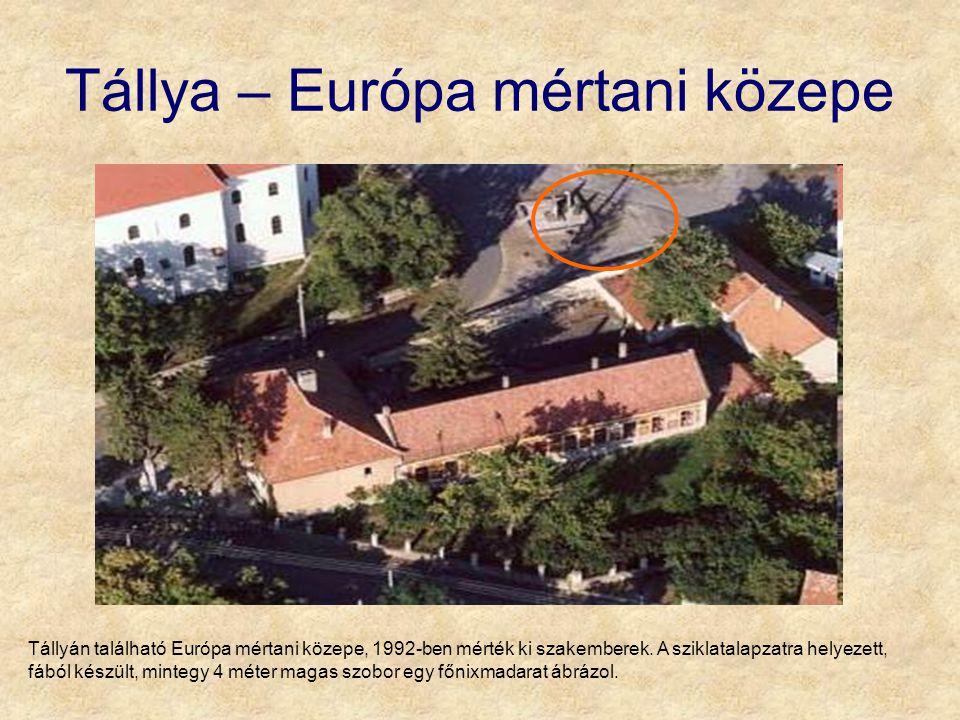 Tállya – Európa mértani közepe Tállyán található Európa mértani közepe, 1992-ben mérték ki szakemberek. A sziklatalapzatra helyezett, fából készült, m