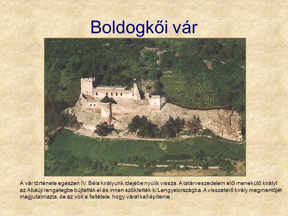 Boldogkői vár A vár története egészen IV. Béla királyunk idejébe nyúlik vissza. A tatárveszedelem elől menekülő királyt az Abaúji rengetegbe bújtatták