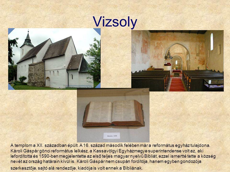 Vizsoly A templom a XII. században épült. A 16. század második felében már a református egyház tulajdona. Károli Gáspár gönci református lelkész, a Ka