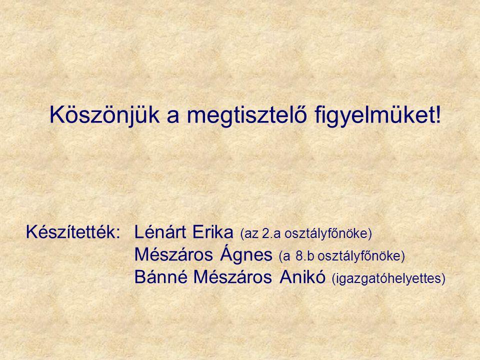 Készítették:Lénárt Erika (az 2.a osztályfőnöke) Mészáros Ágnes (a 8.b osztályfőnöke) Bánné Mészáros Anikó (igazgatóhelyettes) Köszönjük a megtisztelő