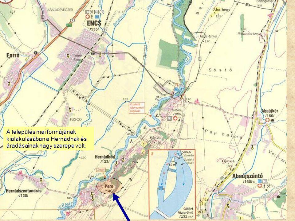 A település mai formájának kialakulásában a Hernádnak és áradásainak nagy szerepe volt.