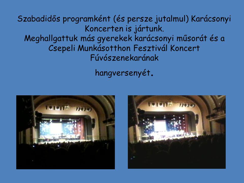 Szabadidős programként (és persze jutalmul) Karácsonyi Koncerten is jártunk. Meghallgattuk más gyerekek karácsonyi műsorát és a Csepeli Munkásotthon F