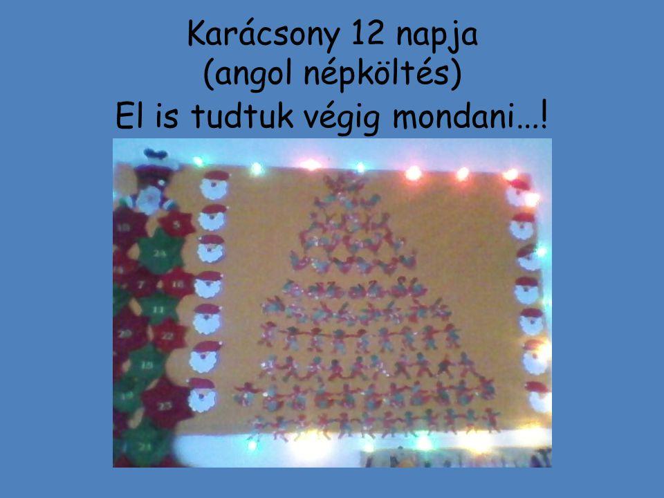 Karácsony 12 napja (angol népköltés) El is tudtuk végig mondani …!