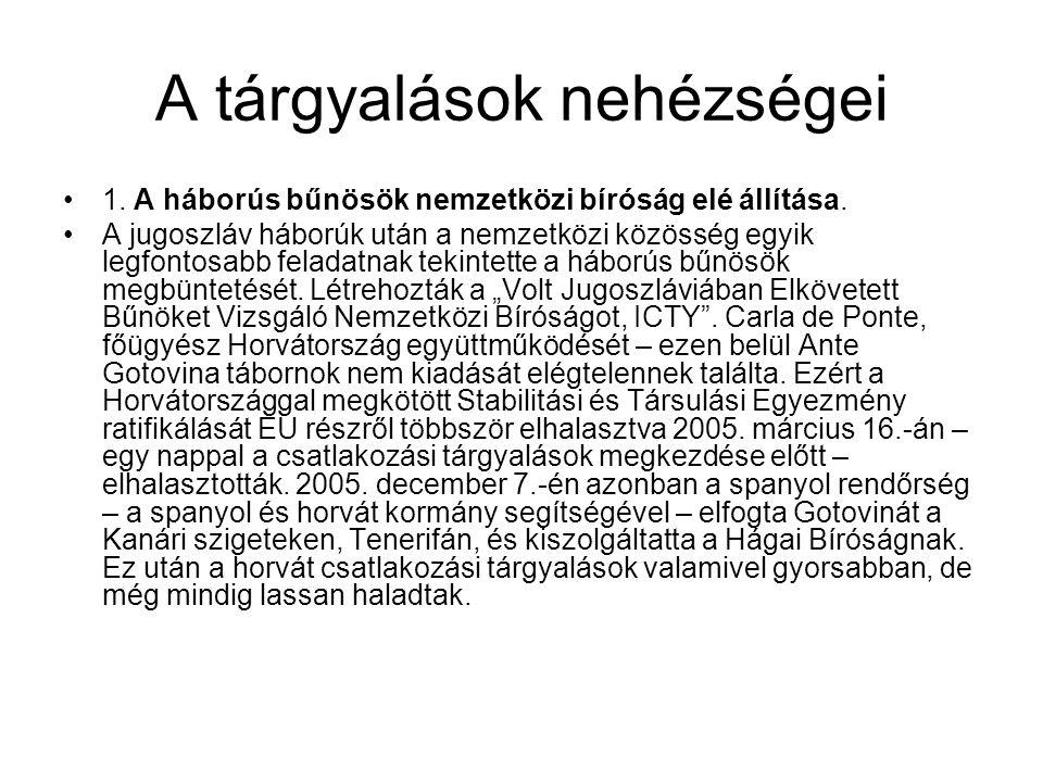 A tárgyalások nehézségei •1. A háborús bűnösök nemzetközi bíróság elé állítása. •A jugoszláv háborúk után a nemzetközi közösség egyik legfontosabb fel