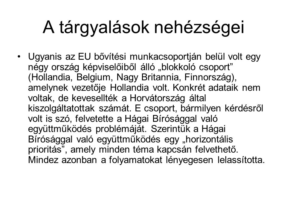 """A tárgyalások nehézségei •Ugyanis az EU bővítési munkacsoportján belül volt egy négy ország képviselőiből álló """"blokkoló csoport (Hollandia, Belgium, Nagy Britannia, Finnország), amelynek vezetője Hollandia volt."""