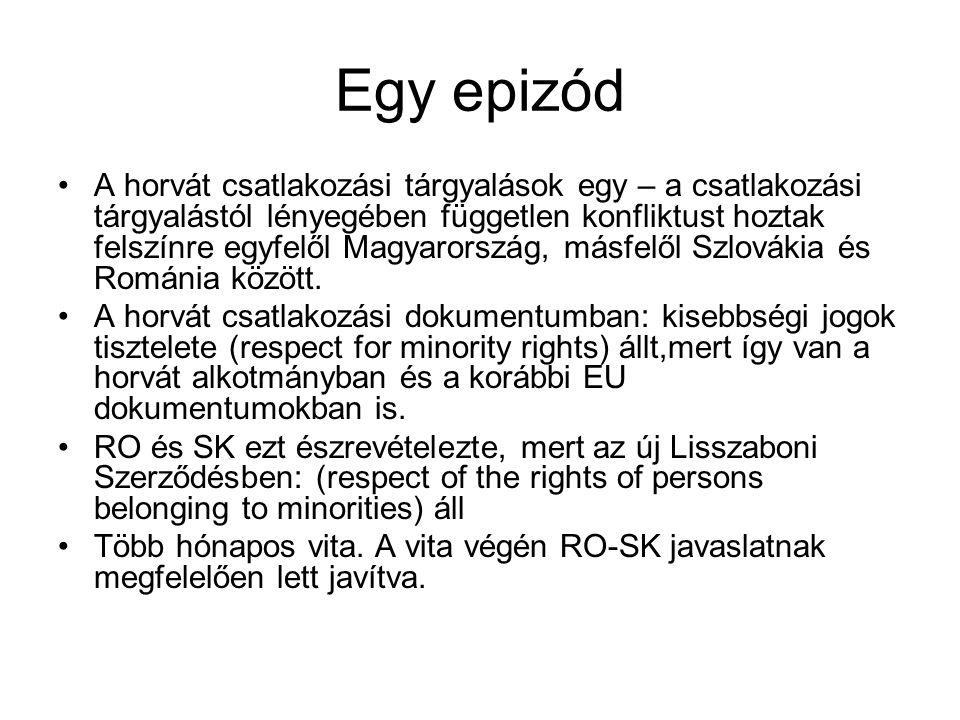 Egy epizód •A horvát csatlakozási tárgyalások egy – a csatlakozási tárgyalástól lényegében független konfliktust hoztak felszínre egyfelől Magyarország, másfelől Szlovákia és Románia között.