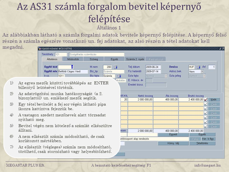 Az AS31 számla forgalom bevitel képernyő felépítése Általános 1 MEGASTAR PLUS Kft. A bemutató kezeléséhez segítség: F1 info@megast.hu Az alábbiakban l