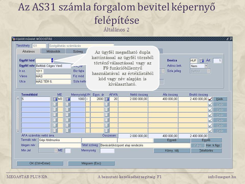 MEGASTAR PLUS Kft. A bemutató kezeléséhez segítség: F1 info@megast.hu Az AS31 számla forgalom bevitel képernyő felépítése Általános 2 Új bevitelkor me