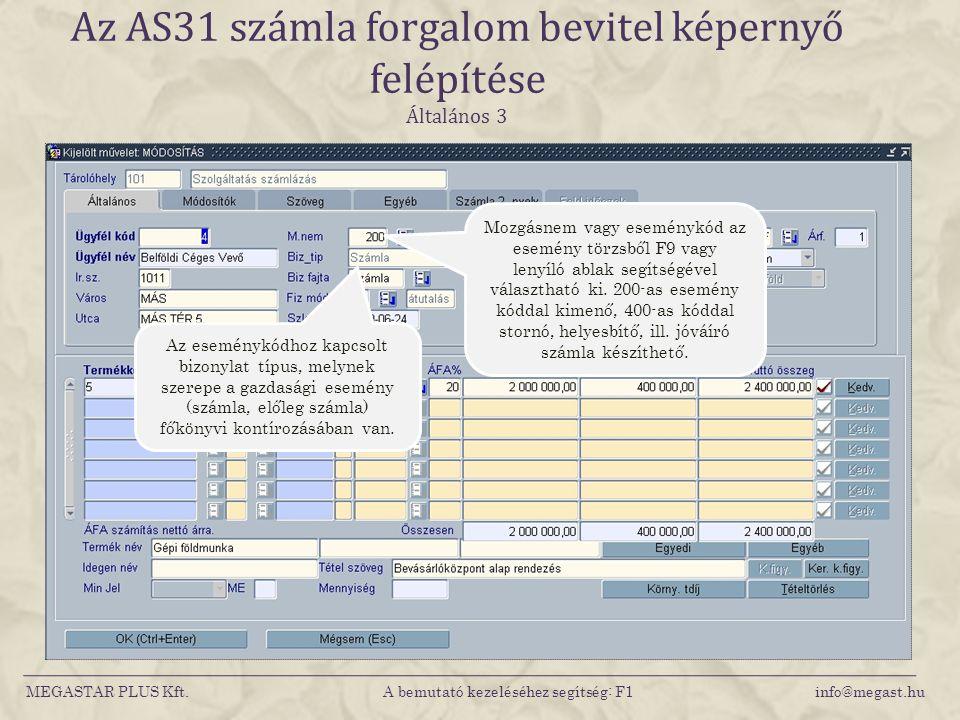 MEGASTAR PLUS Kft. A bemutató kezeléséhez segítség: F1 info@megast.hu Az AS31 számla forgalom bevitel képernyő felépítése Általános 3 Mozgásnem vagy e