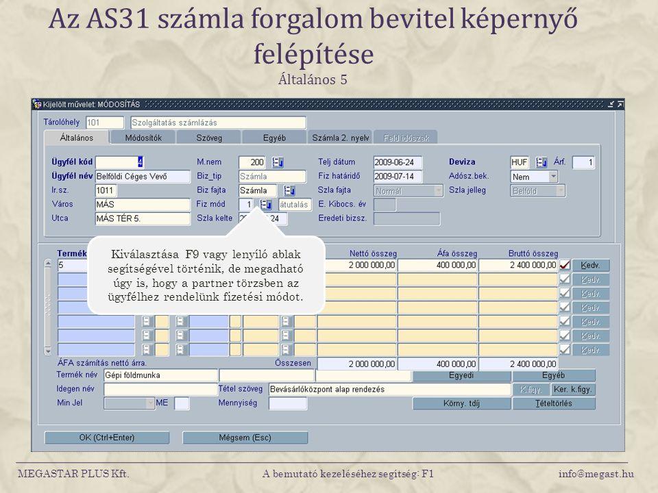 MEGASTAR PLUS Kft. A bemutató kezeléséhez segítség: F1 info@megast.hu Az AS31 számla forgalom bevitel képernyő felépítése Általános 5 Kiválasztása F9