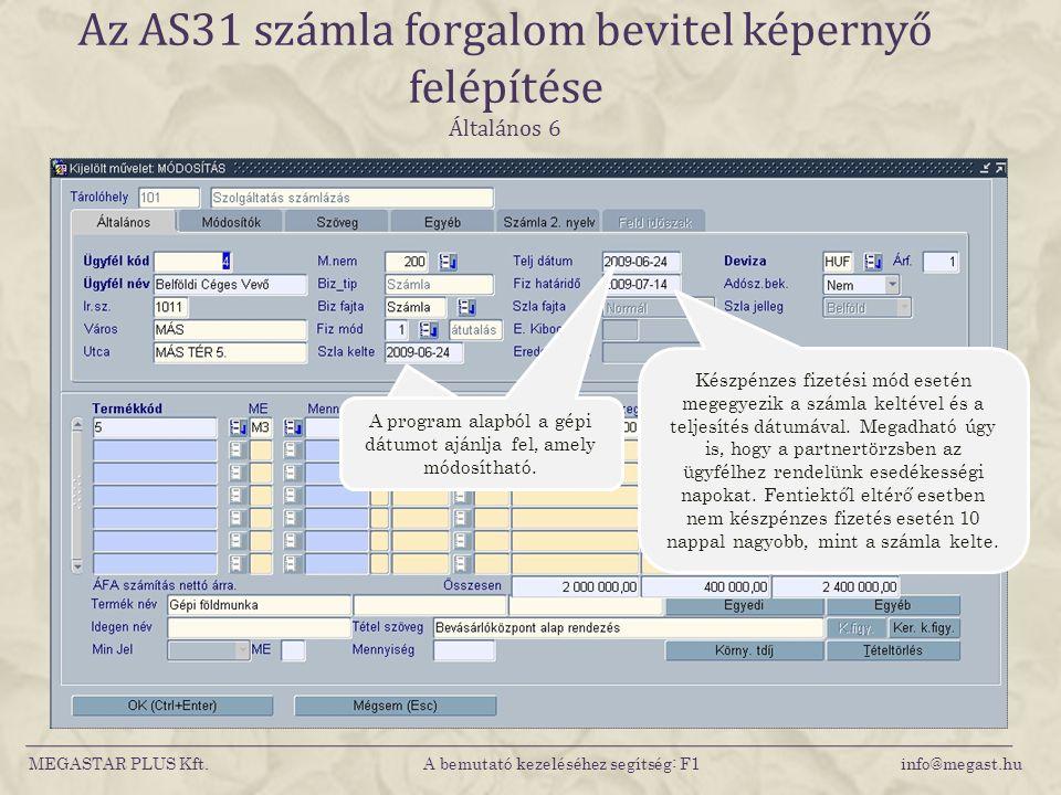 MEGASTAR PLUS Kft. A bemutató kezeléséhez segítség: F1 info@megast.hu Az AS31 számla forgalom bevitel képernyő felépítése Általános 6 A program alapbó
