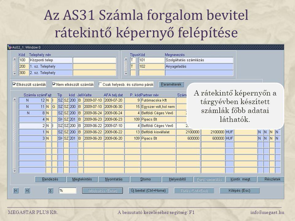 Az AS31 Számla forgalom bevitel rátekintő képernyő felépítése MEGASTAR PLUS Kft. A bemutató kezeléséhez segítség: F1 info@megast.hu A rátekintő képern