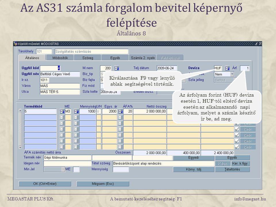 MEGASTAR PLUS Kft. A bemutató kezeléséhez segítség: F1 info@megast.hu Az AS31 számla forgalom bevitel képernyő felépítése Általános 8 Az árfolyam fori