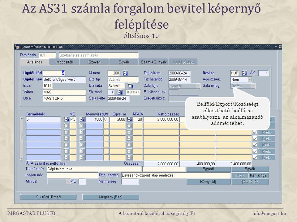 MEGASTAR PLUS Kft. A bemutató kezeléséhez segítség: F1 info@megast.hu Az AS31 számla forgalom bevitel képernyő felépítése Általános 10 Belföld/Export/