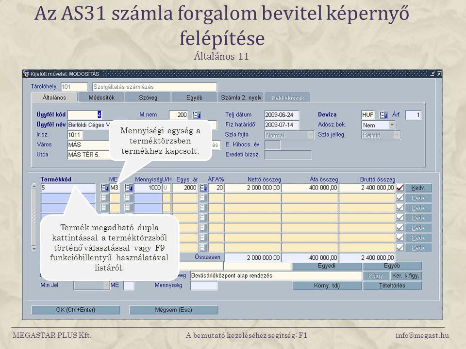 MEGASTAR PLUS Kft. A bemutató kezeléséhez segítség: F1 info@megast.hu Az AS31 számla forgalom bevitel képernyő felépítése Általános 11 Termék megadhat