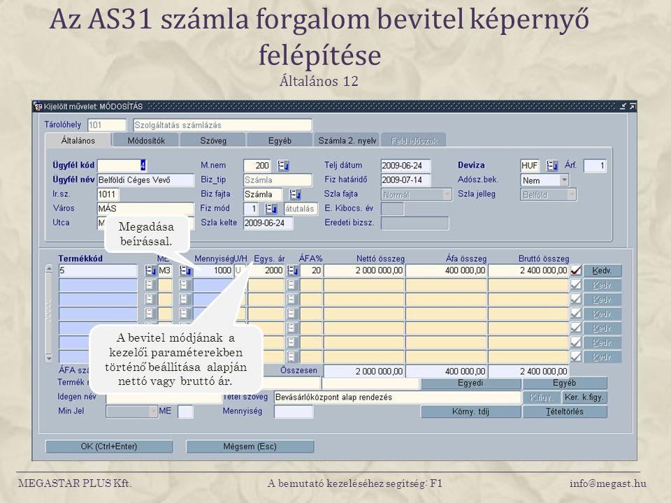 MEGASTAR PLUS Kft. A bemutató kezeléséhez segítség: F1 info@megast.hu Az AS31 számla forgalom bevitel képernyő felépítése Általános 12 Megadása beírás