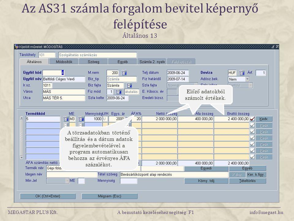 MEGASTAR PLUS Kft. A bemutató kezeléséhez segítség: F1 info@megast.hu Az AS31 számla forgalom bevitel képernyő felépítése Általános 13 A törzsadatokba