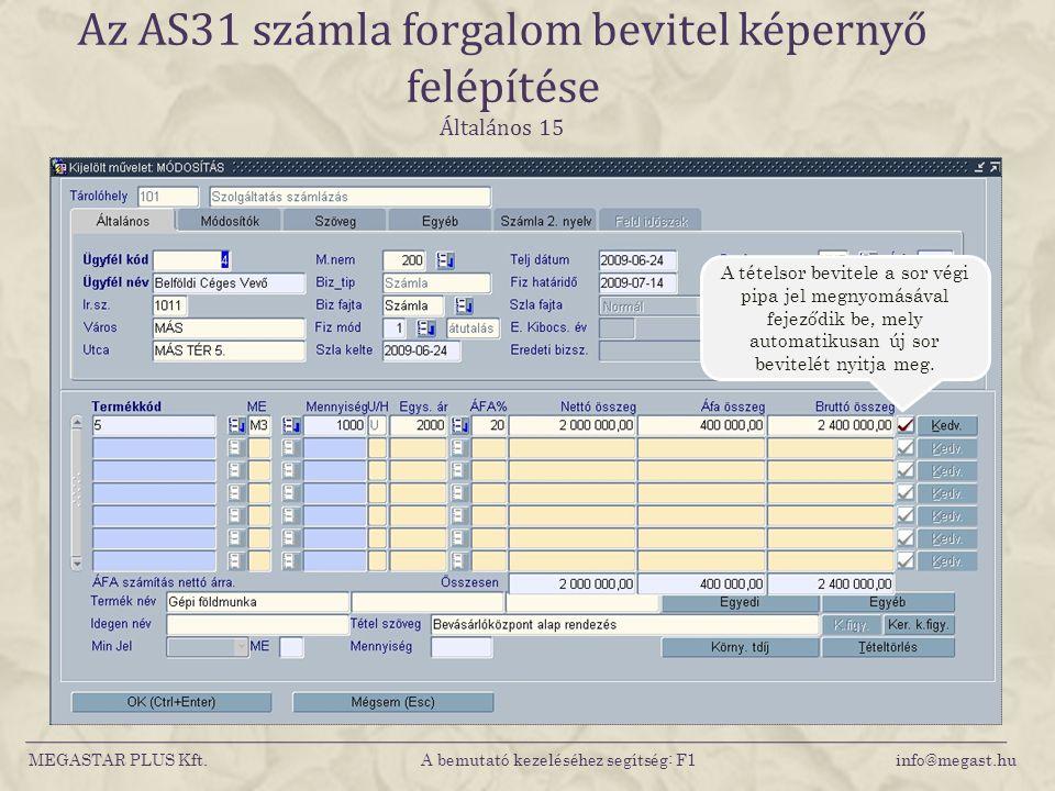 MEGASTAR PLUS Kft. A bemutató kezeléséhez segítség: F1 info@megast.hu Az AS31 számla forgalom bevitel képernyő felépítése Általános 15 A tételsor bevi