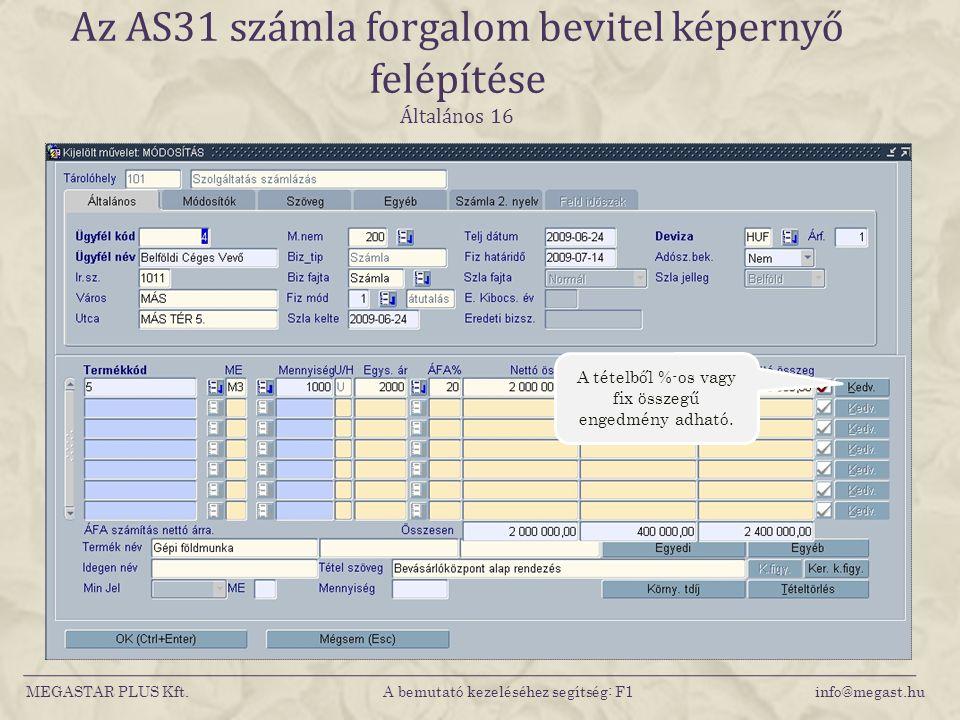 MEGASTAR PLUS Kft. A bemutató kezeléséhez segítség: F1 info@megast.hu Az AS31 számla forgalom bevitel képernyő felépítése Általános 16 A tételből %-os