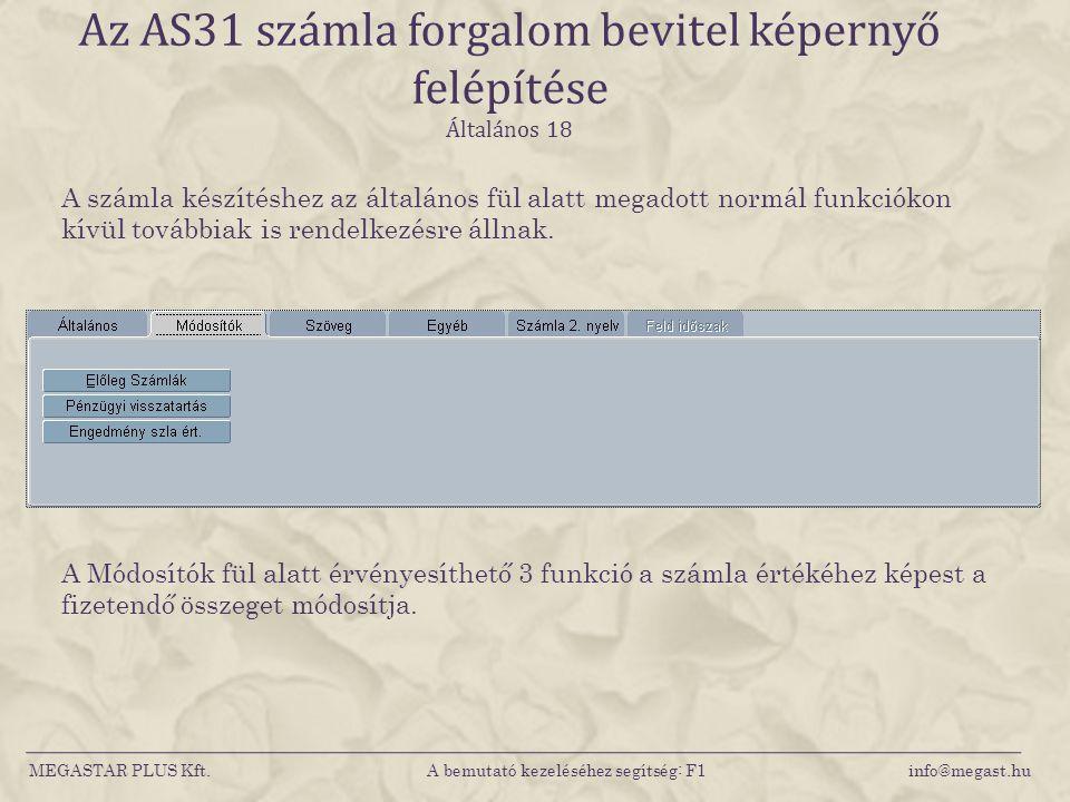 MEGASTAR PLUS Kft. A bemutató kezeléséhez segítség: F1 info@megast.hu Az AS31 számla forgalom bevitel képernyő felépítése Általános 18 A számla készít