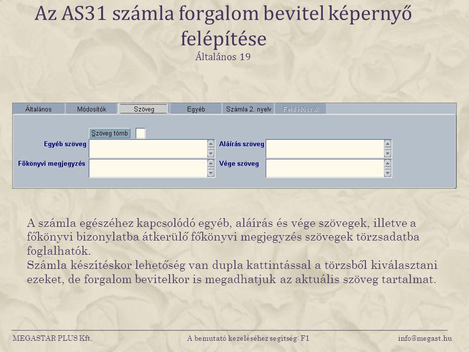 MEGASTAR PLUS Kft. A bemutató kezeléséhez segítség: F1 info@megast.hu Az AS31 számla forgalom bevitel képernyő felépítése Általános 19 A számla egészé