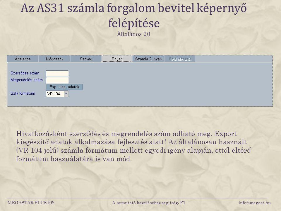 MEGASTAR PLUS Kft. A bemutató kezeléséhez segítség: F1 info@megast.hu Az AS31 számla forgalom bevitel képernyő felépítése Általános 20 Hivatkozásként