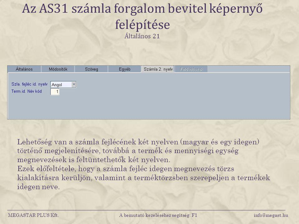 MEGASTAR PLUS Kft. A bemutató kezeléséhez segítség: F1 info@megast.hu Az AS31 számla forgalom bevitel képernyő felépítése Általános 21 Lehetőség van a