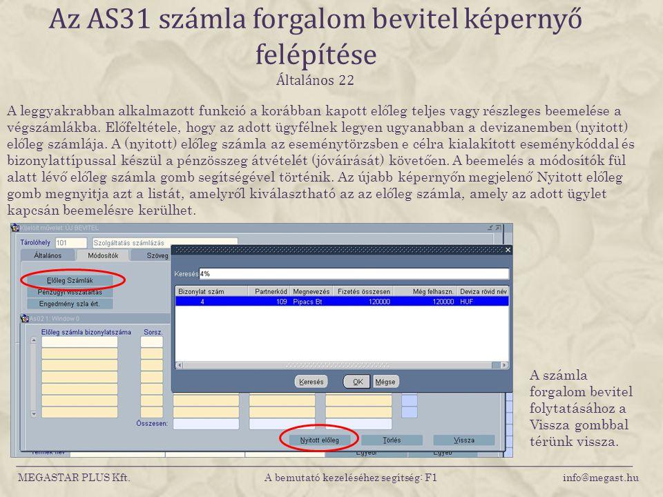 MEGASTAR PLUS Kft. A bemutató kezeléséhez segítség: F1 info@megast.hu Az AS31 számla forgalom bevitel képernyő felépítése Általános 22 A leggyakrabban