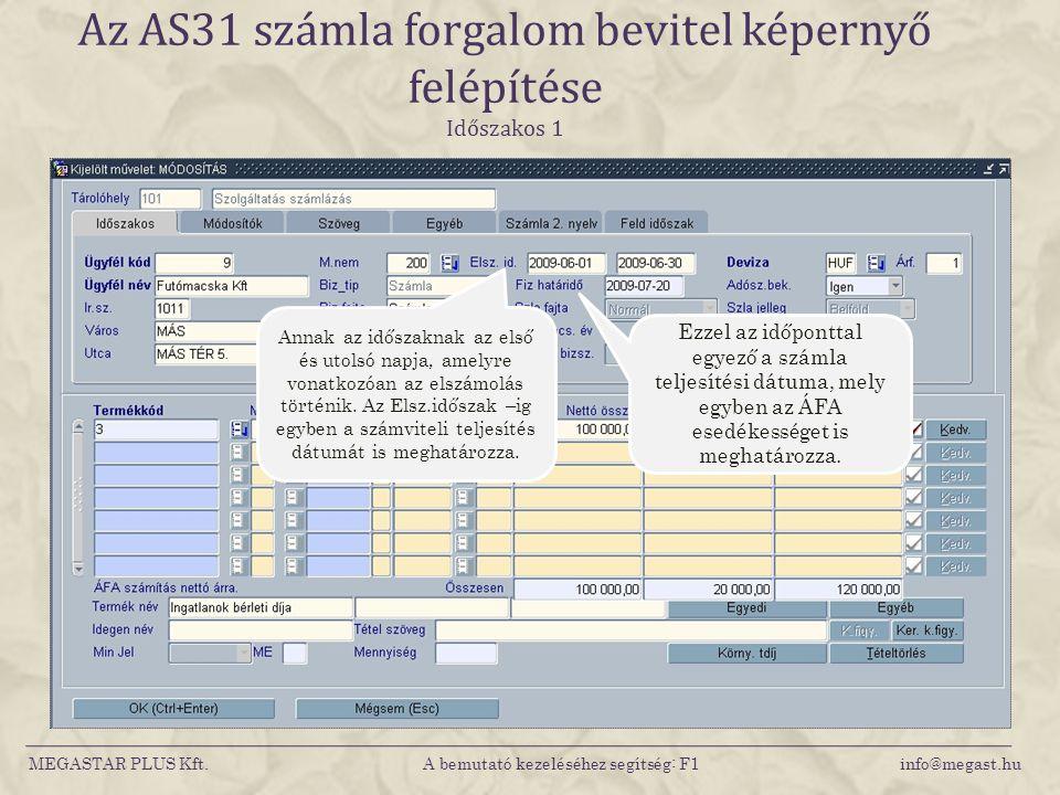 MEGASTAR PLUS Kft. A bemutató kezeléséhez segítség: F1 info@megast.hu Az AS31 számla forgalom bevitel képernyő felépítése Időszakos 1 Ezzel az időpont