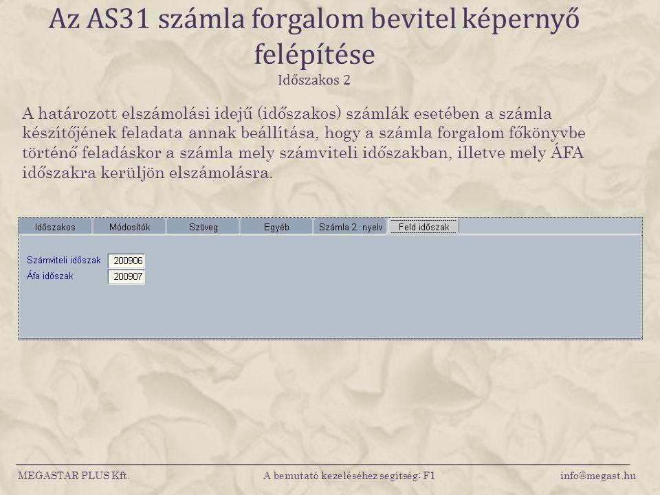 MEGASTAR PLUS Kft. A bemutató kezeléséhez segítség: F1 info@megast.hu Az AS31 számla forgalom bevitel képernyő felépítése Időszakos 2 A határozott els