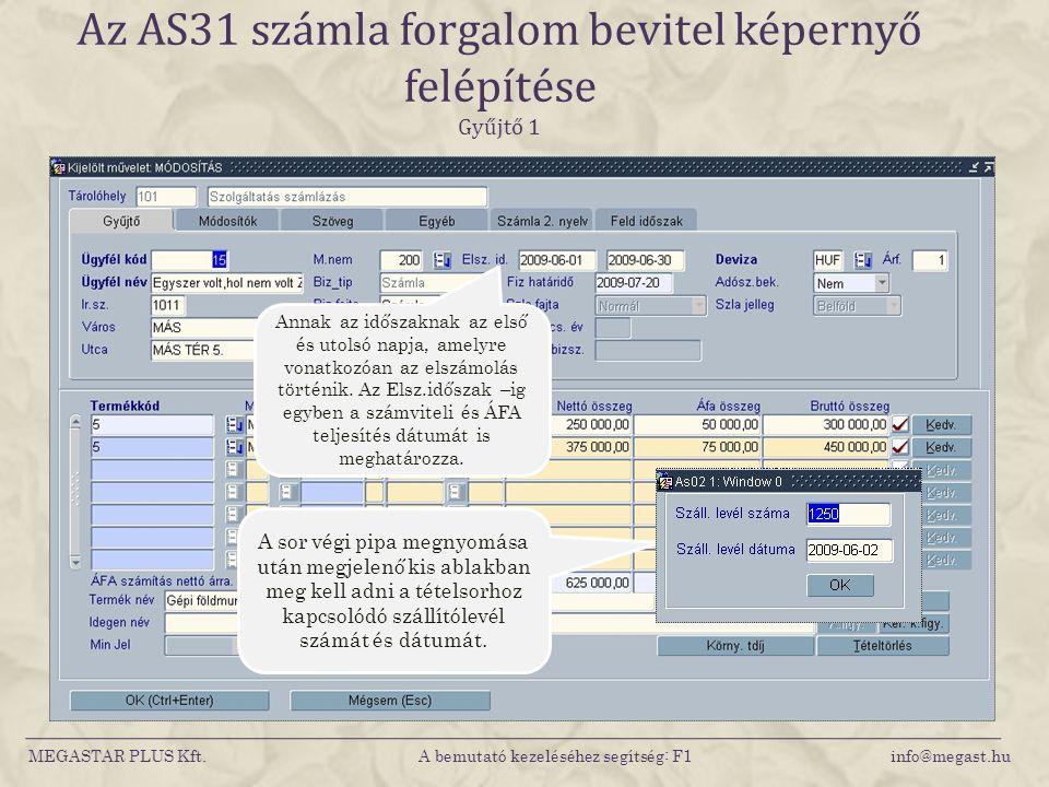 MEGASTAR PLUS Kft. A bemutató kezeléséhez segítség: F1 info@megast.hu Az AS31 számla forgalom bevitel képernyő felépítése Gyűjtő 1 A sor végi pipa meg