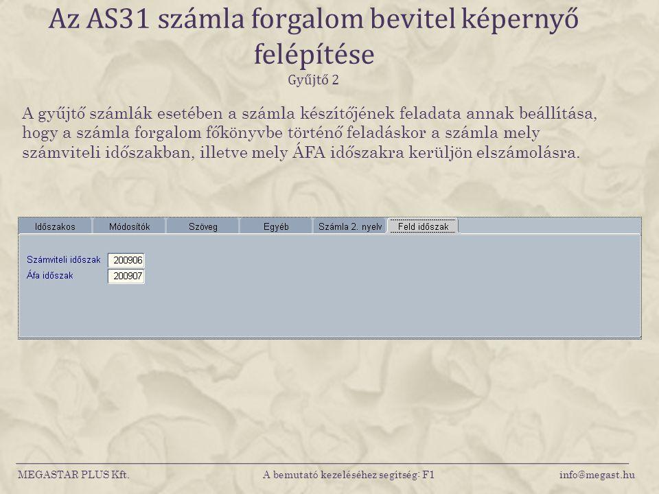 MEGASTAR PLUS Kft. A bemutató kezeléséhez segítség: F1 info@megast.hu Az AS31 számla forgalom bevitel képernyő felépítése Gyűjtő 2 A gyűjtő számlák es