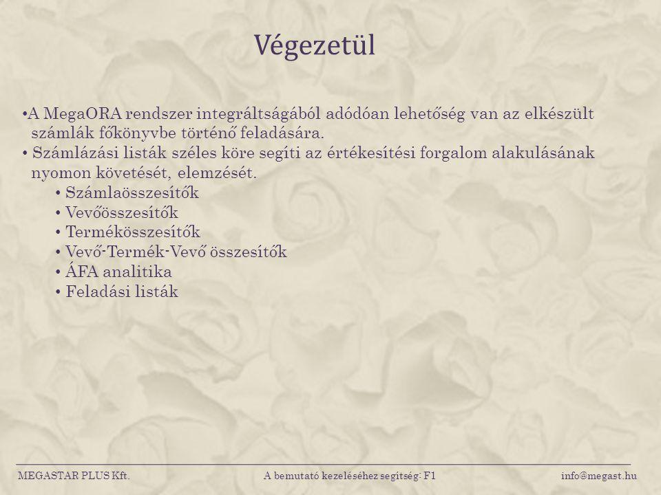 MEGASTAR PLUS Kft. A bemutató kezeléséhez segítség: F1 info@megast.hu Végezetül • A MegaORA rendszer integráltságából adódóan lehetőség van az elkészü